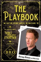 Barney Stinson & Matt Kuhn: The Playbook: Suit Up. Score Chicks. Be Awesome